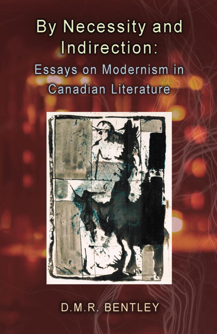 by necessity and indirection essays on modernism in canadian by necessity and indirection essays on modernism in canadian literature