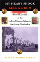 My Heart Shook Like a Drum: What I Learned at the Indian Mission Schools, Northwest Territories